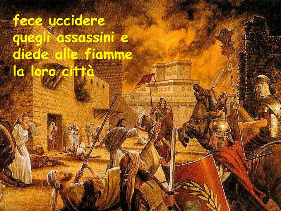 fece uccidere quegli assassini e diede alle fiamme la loro città