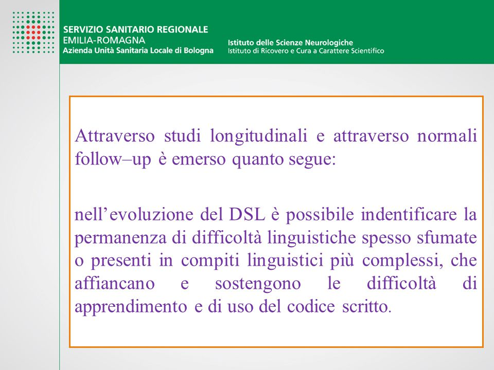 Attraverso studi longitudinali e attraverso normali follow–up è emerso quanto segue: