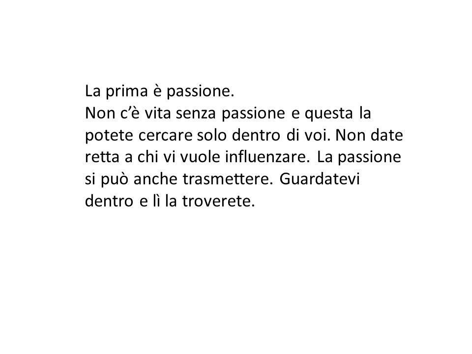 La prima è passione.