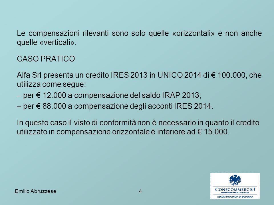 Le compensazioni rilevanti sono solo quelle «orizzontali» e non anche quelle «verticali». CASO PRATICO Alfa Srl presenta un credito IRES 2013 in UNICO 2014 di € 100.000, che utilizza come segue: – per € 12.000 a compensazione del saldo IRAP 2013; – per € 88.000 a compensazione degli acconti IRES 2014. In questo caso il visto di conformità non è necessario in quanto il credito utilizzato in compensazione orizzontale è inferiore ad € 15.000.