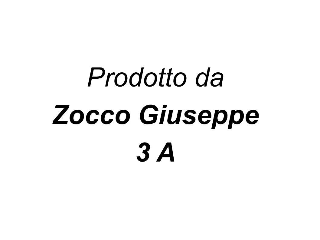 Prodotto da Zocco Giuseppe 3 A