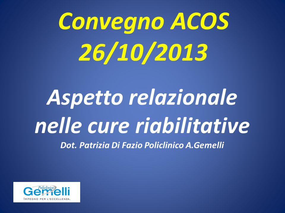Convegno ACOS 26/10/2013. Aspetto relazionale nelle cure riabilitative Dot.