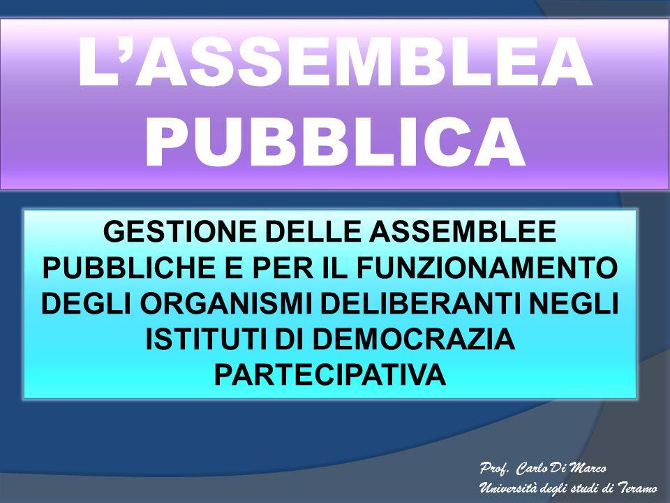 L'ASSEMBLEA PUBBLICA GESTIONE DELLE ASSEMBLEE PUBBLICHE E PER IL FUNZIONAMENTO DEGLI ORGANISMI DELIBERANTI NEGLI ISTITUTI DI DEMOCRAZIA PARTECIPATIVA.