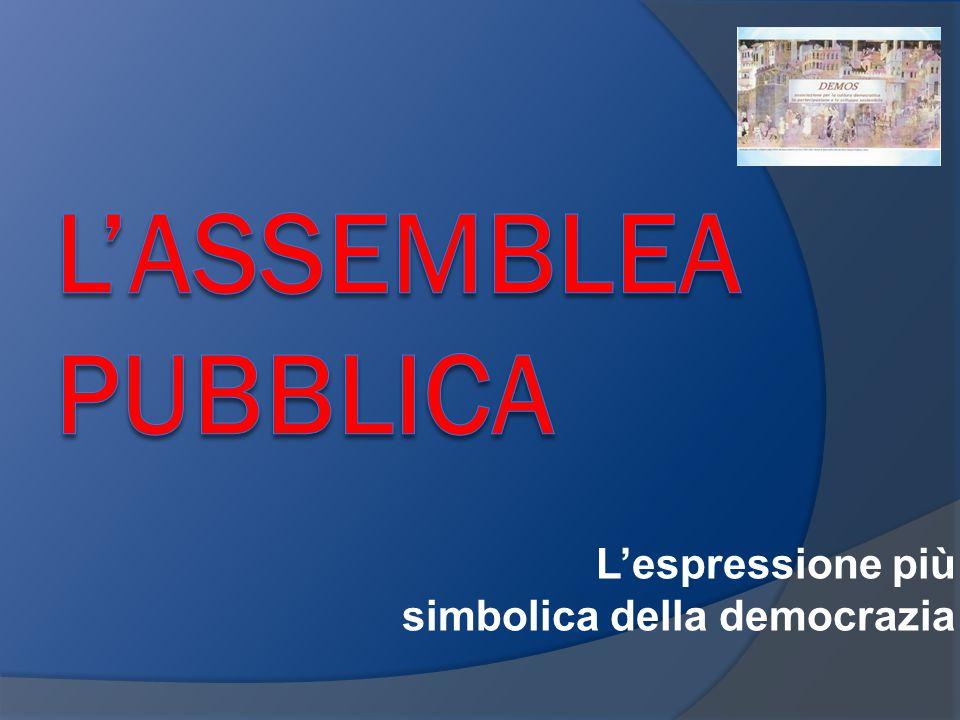 L'ASSEMBLEA PUBBLICA L'espressione più simbolica della democrazia