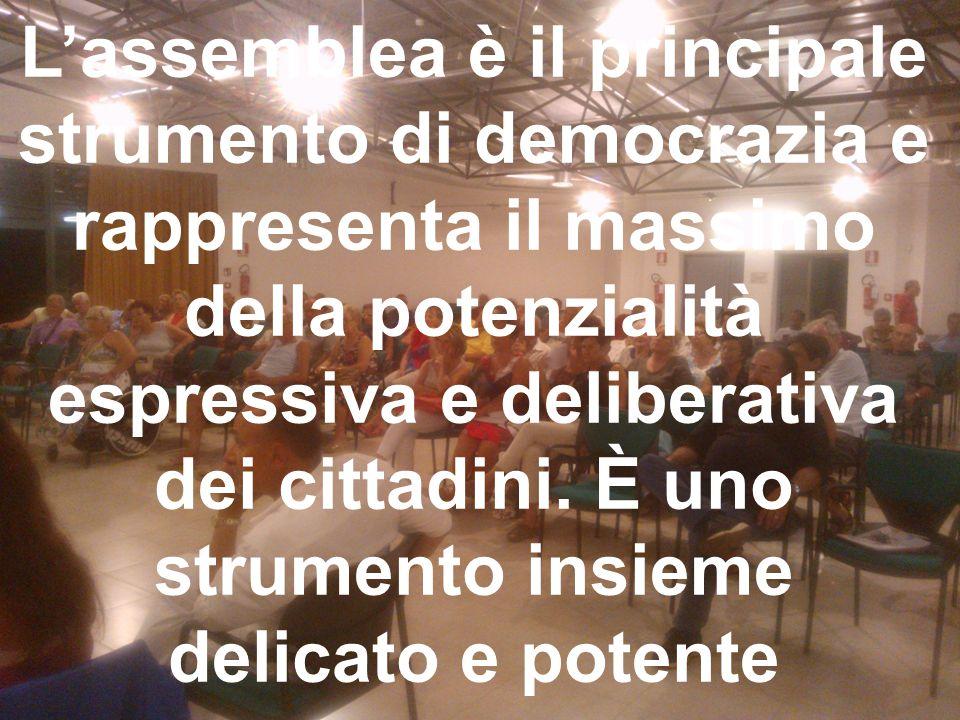L'assemblea è il principale strumento di democrazia e rappresenta il massimo della potenzialità espressiva e deliberativa dei cittadini.