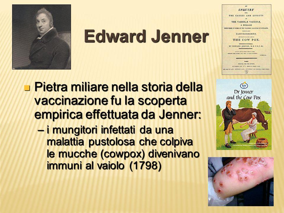 Edward Jenner Pietra miliare nella storia della vaccinazione fu la scoperta empirica effettuata da Jenner: