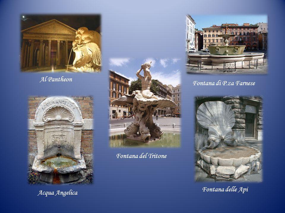 Al Pantheon Fontana di P.za Farnese Fontana del Tritone Fontana delle Api Acqua Angelica