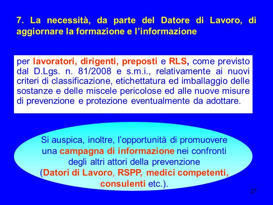 (Datori di Lavoro, RSPP, medici competenti, consulenti etc.).