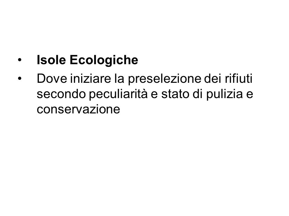 Isole Ecologiche Dove iniziare la preselezione dei rifiuti secondo peculiarità e stato di pulizia e conservazione.
