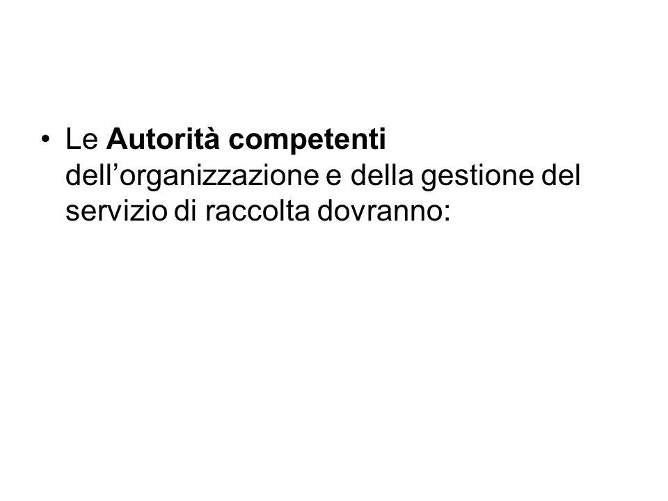 Le Autorità competenti dell'organizzazione e della gestione del servizio di raccolta dovranno:
