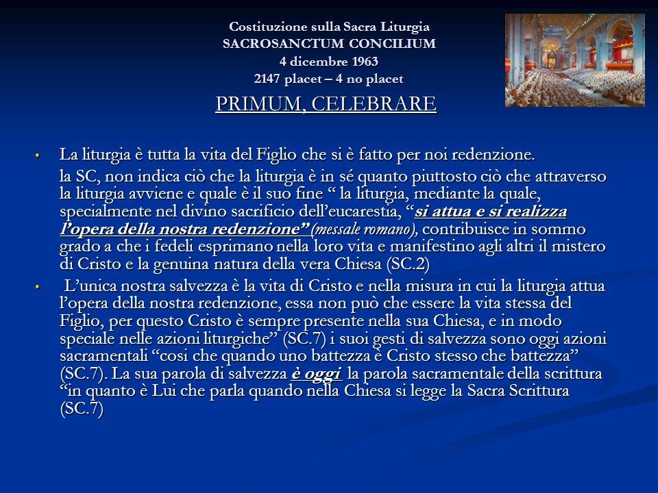 Costituzione sulla Sacra Liturgia SACROSANCTUM CONCILIUM 4 dicembre 1963 2147 placet – 4 no placet