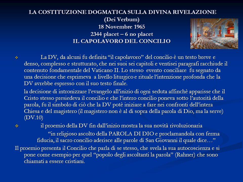 LA COSTITUZIONE DOGMATICA SULLA DIVINA RIVELAZIONE (Dei Verbum) 18 Novembre 1965 2344 placet – 6 no placet IL CAPOLAVORO DEL CONCILIO