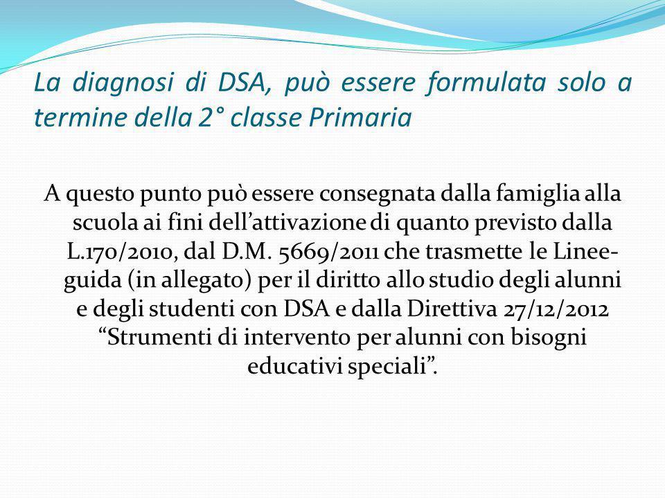 La diagnosi di DSA, può essere formulata solo a termine della 2° classe Primaria