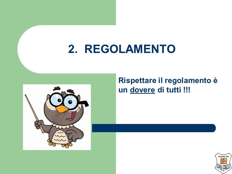 2. REGOLAMENTO Rispettare il regolamento è un dovere di tutti !!!