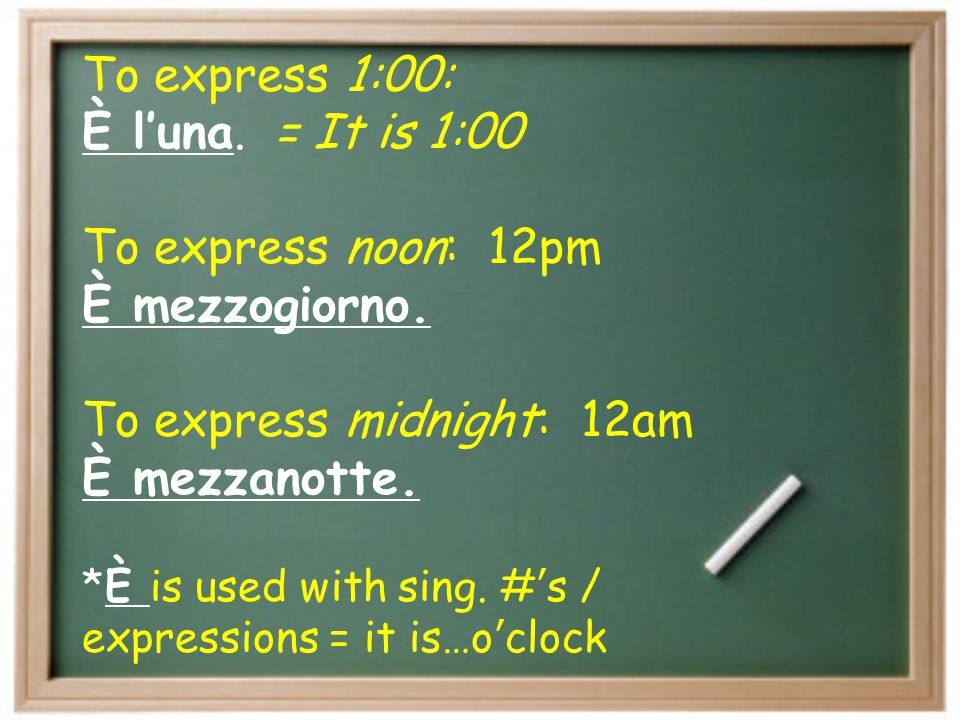To express midnight: 12am È mezzanotte.