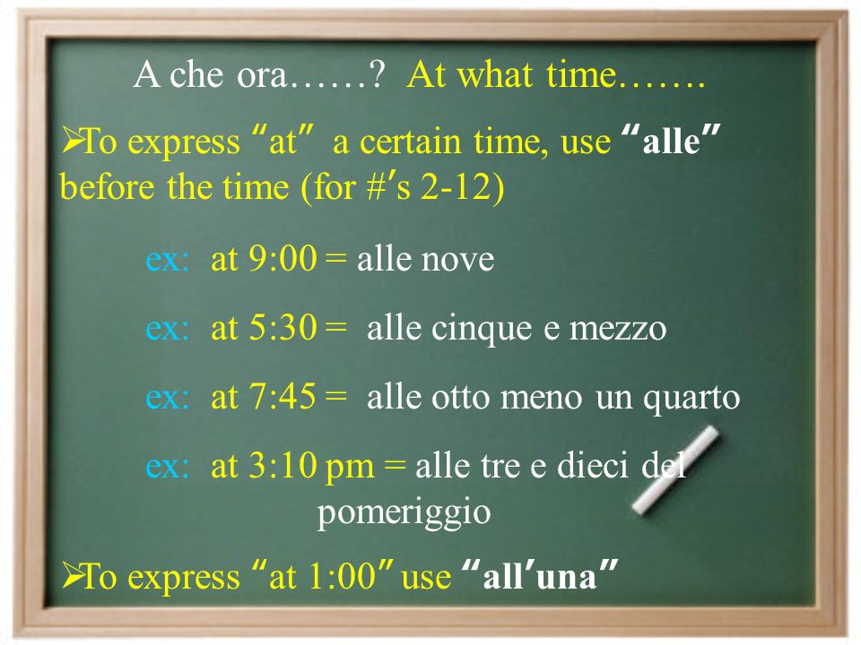 A che ora…… At what time…….