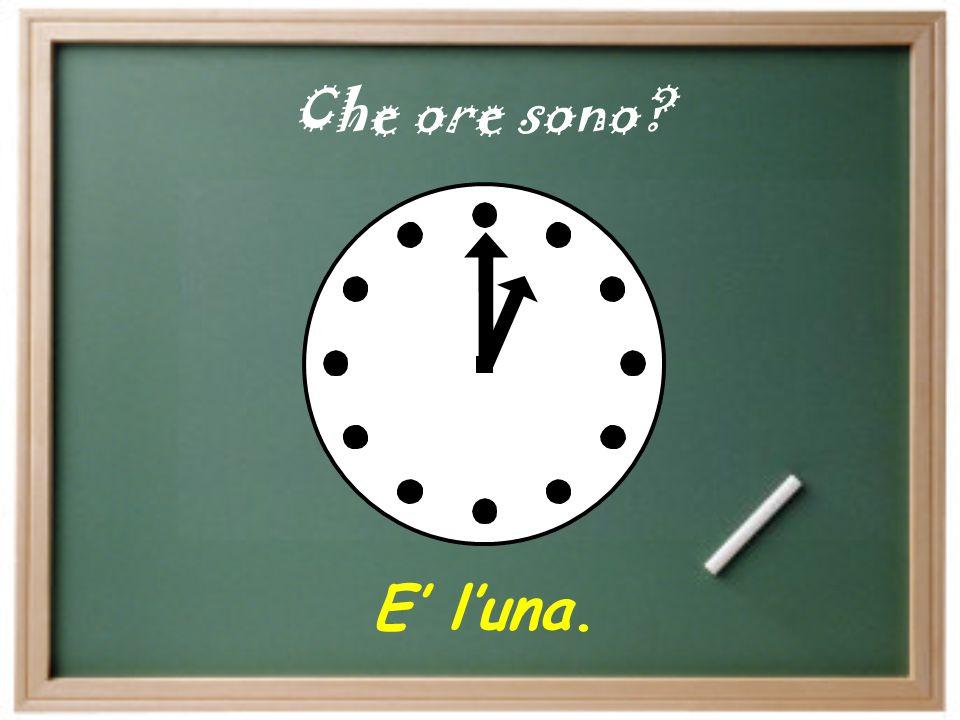 Che ore sono E' l'una.