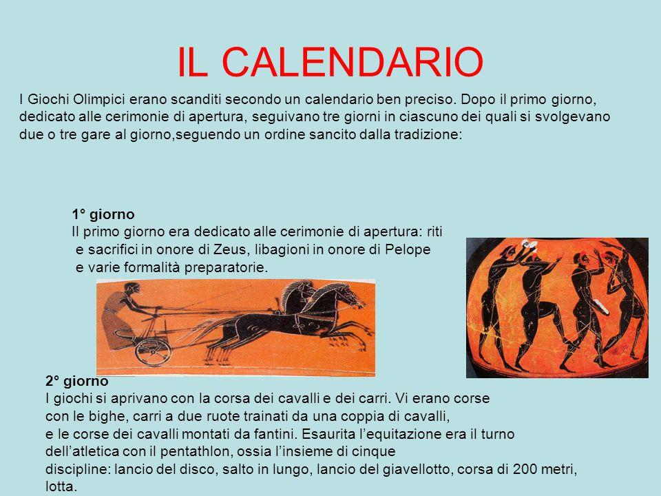 IL CALENDARIO I Giochi Olimpici erano scanditi secondo un calendario ben preciso. Dopo il primo giorno,