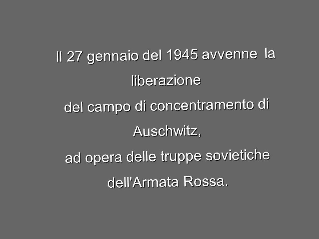 Il 27 gennaio del 1945 avvenne la liberazione
