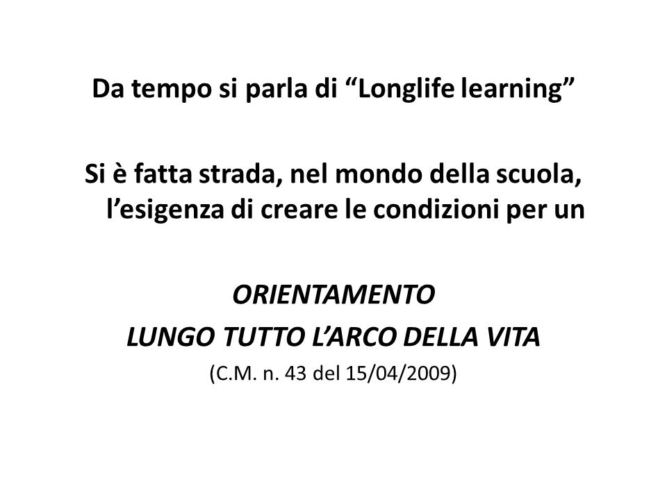 Da tempo si parla di Longlife learning LUNGO TUTTO L'ARCO DELLA VITA