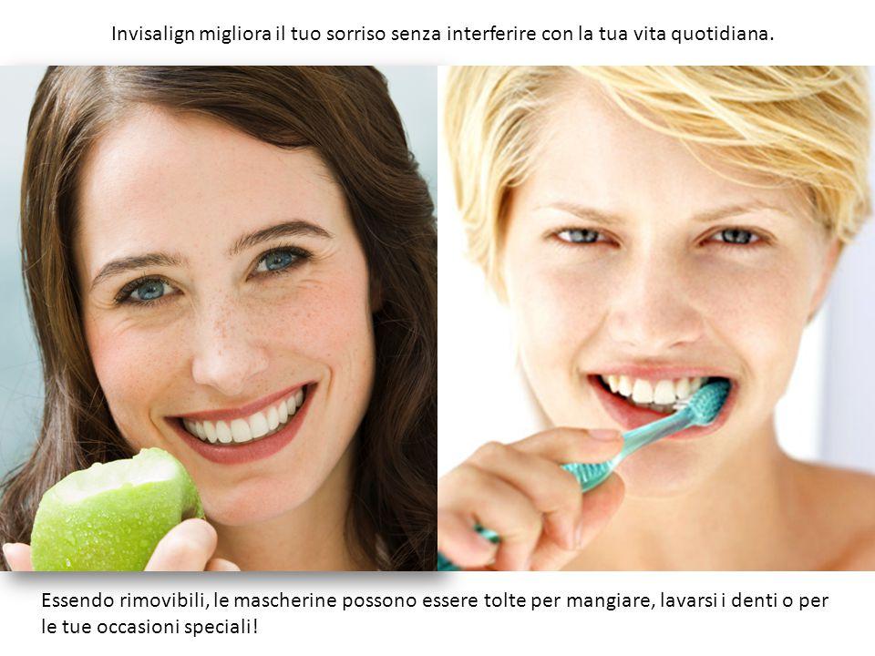 Invisalign migliora il tuo sorriso senza interferire con la tua vita quotidiana.