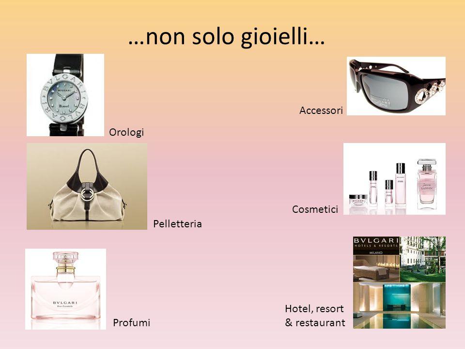 …non solo gioielli… Accessori Orologi Cosmetici Pelletteria