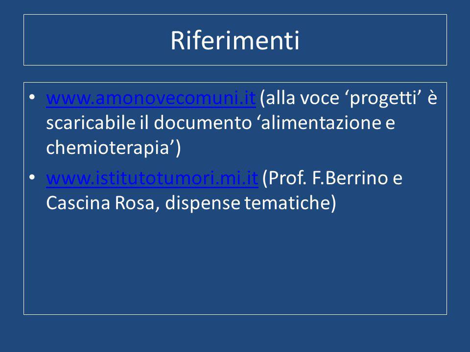 Riferimenti www.amonovecomuni.it (alla voce 'progetti' è scaricabile il documento 'alimentazione e chemioterapia')