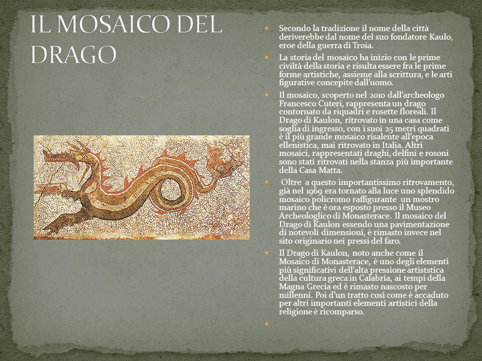 IL MOSAICO DEL DRAGO Secondo la tradizione il nome della città deriverebbe dal nome del suo fondatore Kaulo, eroe della guerra di Troia.