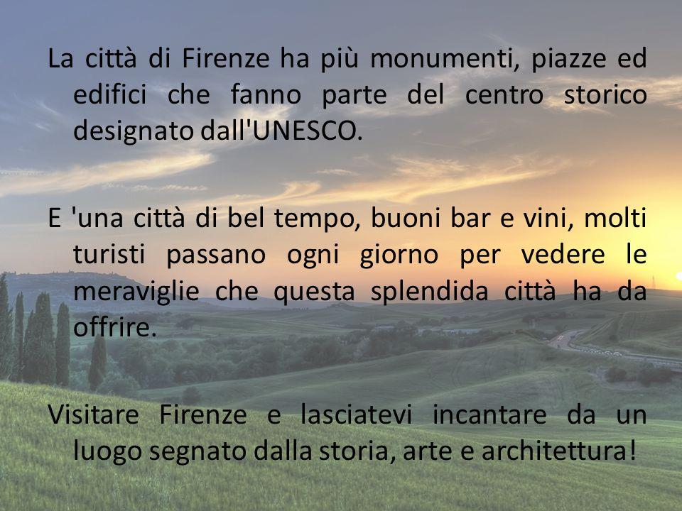 La città di Firenze ha più monumenti, piazze ed edifici che fanno parte del centro storico designato dall UNESCO.