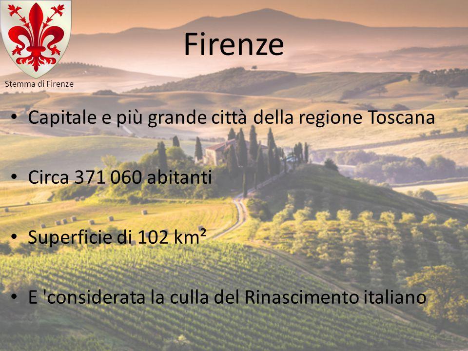 Firenze Capitale e più grande città della regione Toscana
