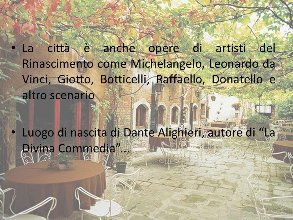 La città è anche opere di artisti del Rinascimento come Michelangelo, Leonardo da Vinci, Giotto, Botticelli, Raffaello, Donatello e altro scenario