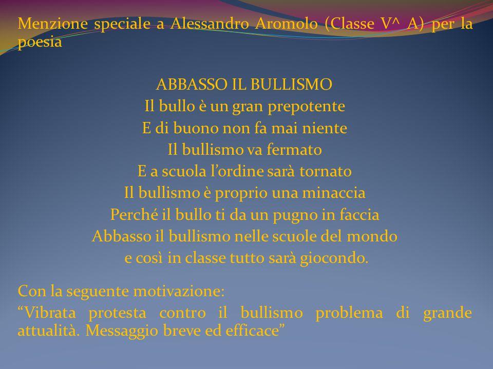 Menzione speciale a Alessandro Aromolo (Classe V^ A) per la poesia