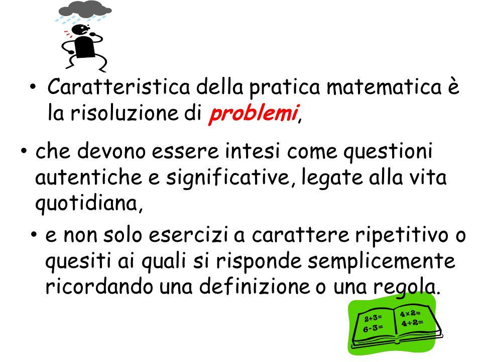 Caratteristica della pratica matematica è la risoluzione di problemi,