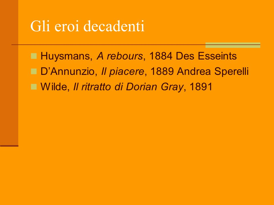 Gli eroi decadenti Huysmans, A rebours, 1884 Des Esseints