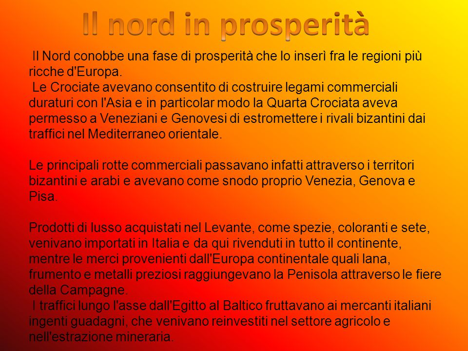 Il nord in prosperità Il Nord conobbe una fase di prosperità che lo inserì fra le regioni più ricche d Europa.
