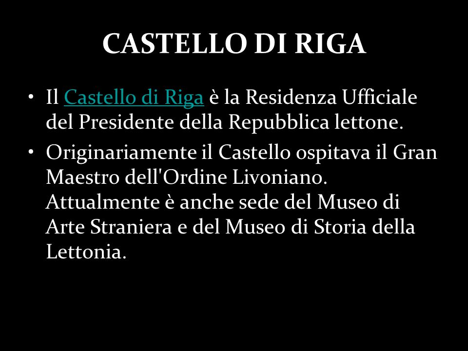 CASTELLO DI RIGA Il Castello di Riga è la Residenza Ufficiale del Presidente della Repubblica lettone.