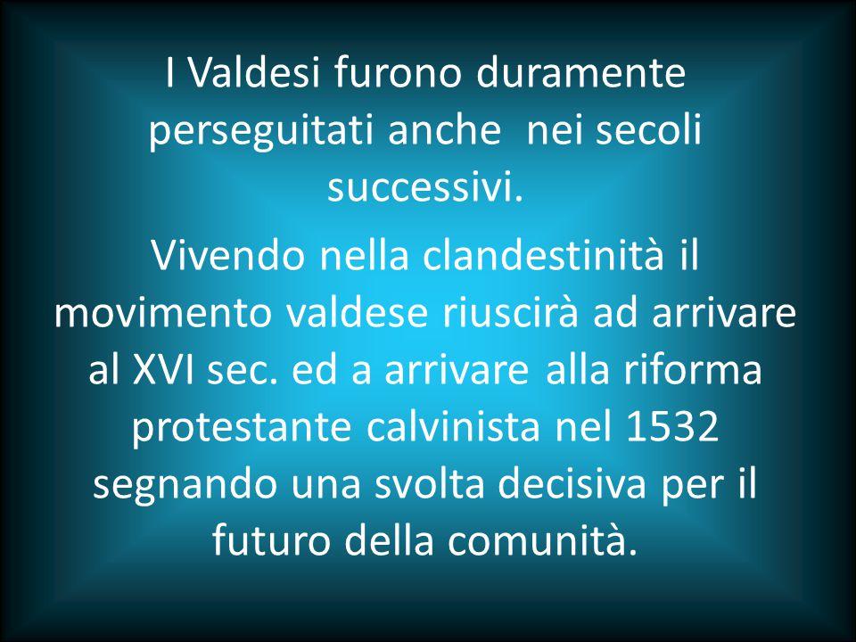 I Valdesi furono duramente perseguitati anche nei secoli successivi
