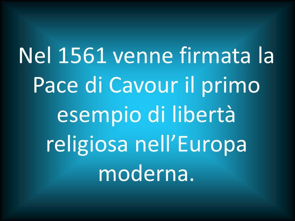 Nel 1561 venne firmata la Pace di Cavour il primo esempio di libertà religiosa nell'Europa moderna.