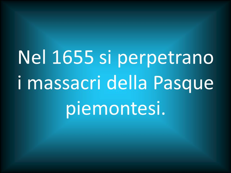 Nel 1655 si perpetrano i massacri della Pasque piemontesi.