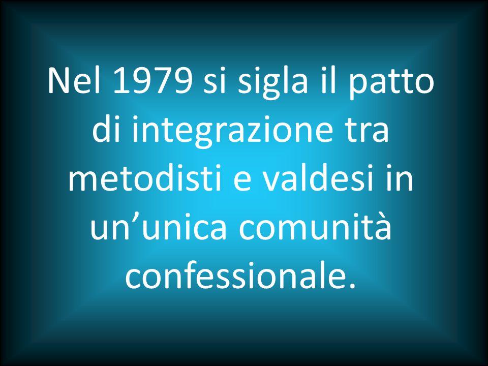 Nel 1979 si sigla il patto di integrazione tra metodisti e valdesi in un'unica comunità confessionale.