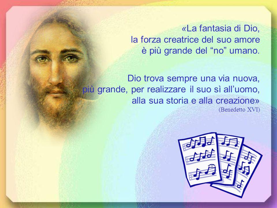 «La fantasia di Dio, la forza creatrice del suo amore è più grande del no umano.