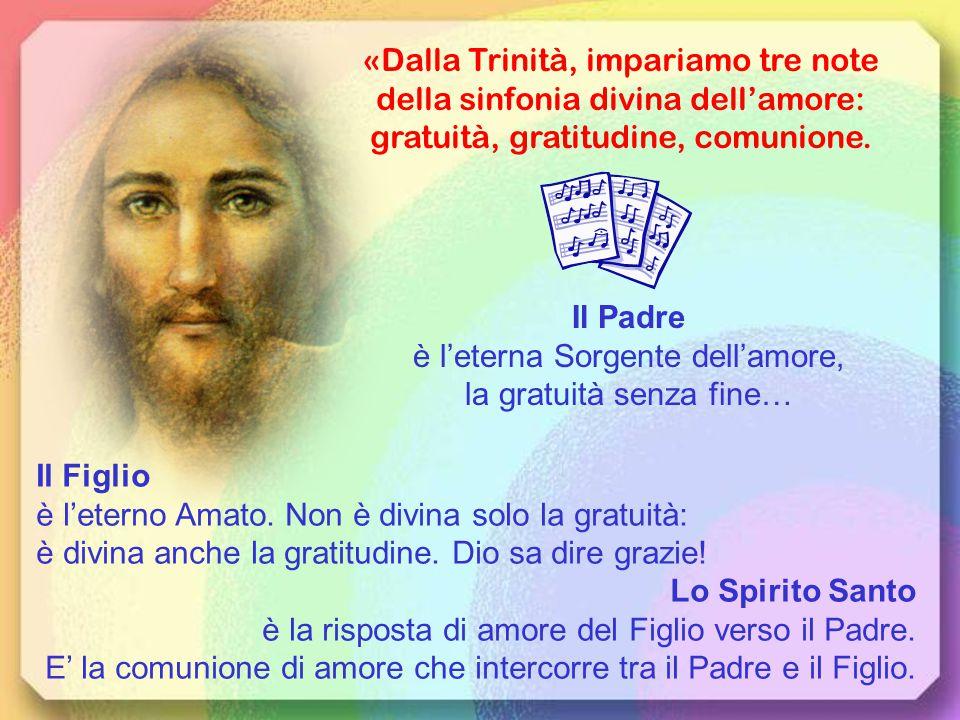 Il Padre è l'eterna Sorgente dell'amore, la gratuità senza fine…
