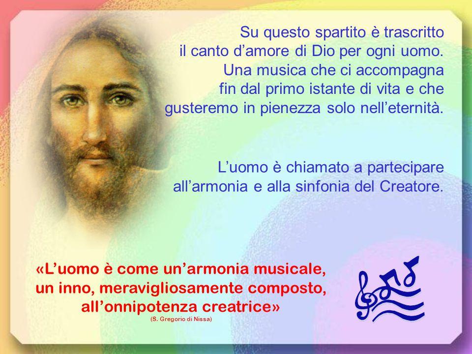 «L'uomo è come un'armonia musicale,