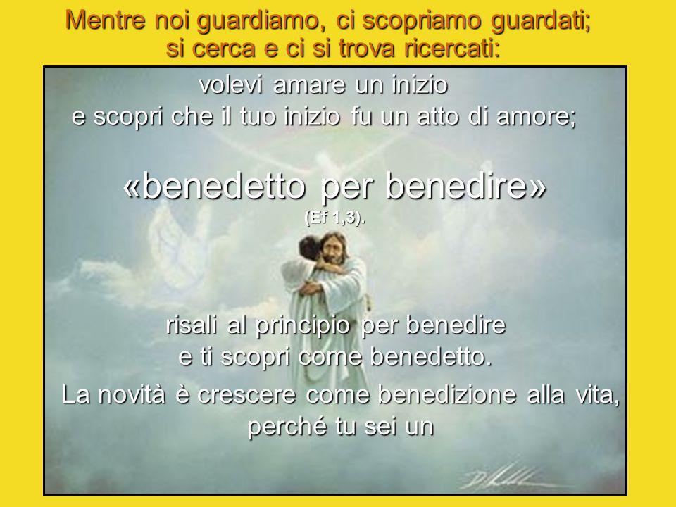 «benedetto per benedire» (Ef 1,3).