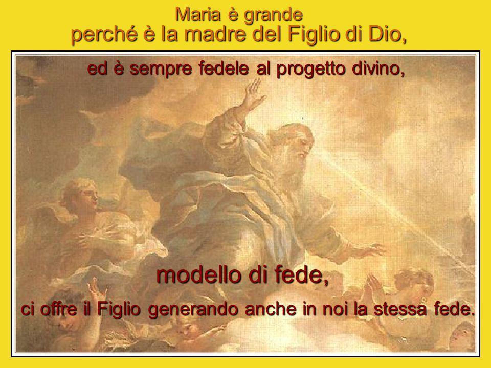 modello di fede, perché è la madre del Figlio di Dio, Maria è grande