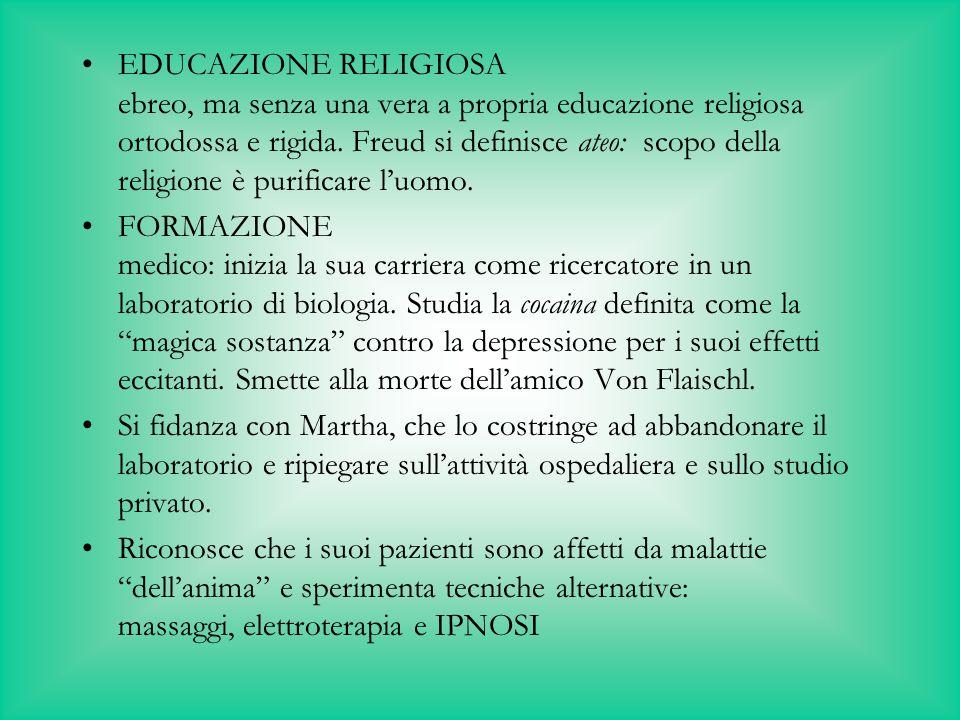 EDUCAZIONE RELIGIOSA ebreo, ma senza una vera a propria educazione religiosa ortodossa e rigida. Freud si definisce ateo: scopo della religione è purificare l'uomo.