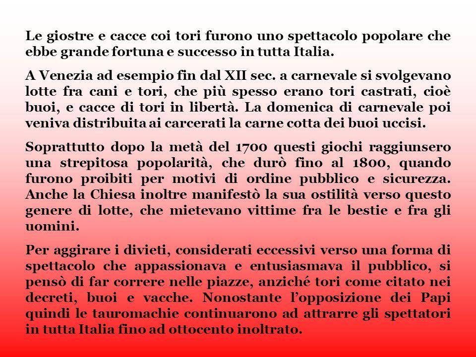 Le giostre e cacce coi tori furono uno spettacolo popolare che ebbe grande fortuna e successo in tutta Italia.