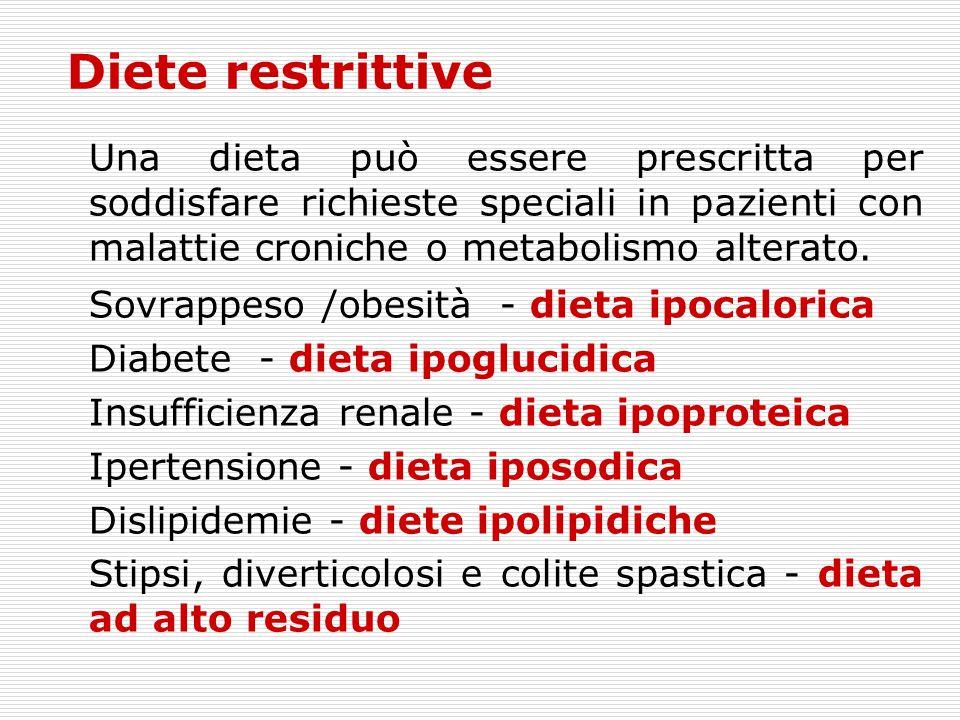 Diete restrittive Una dieta può essere prescritta per soddisfare richieste speciali in pazienti con malattie croniche o metabolismo alterato.
