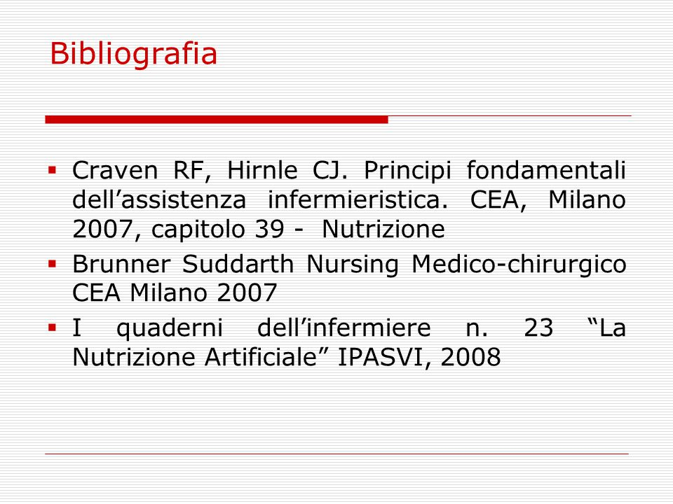 Bibliografia Craven RF, Hirnle CJ. Principi fondamentali dell'assistenza infermieristica. CEA, Milano 2007, capitolo 39 - Nutrizione.