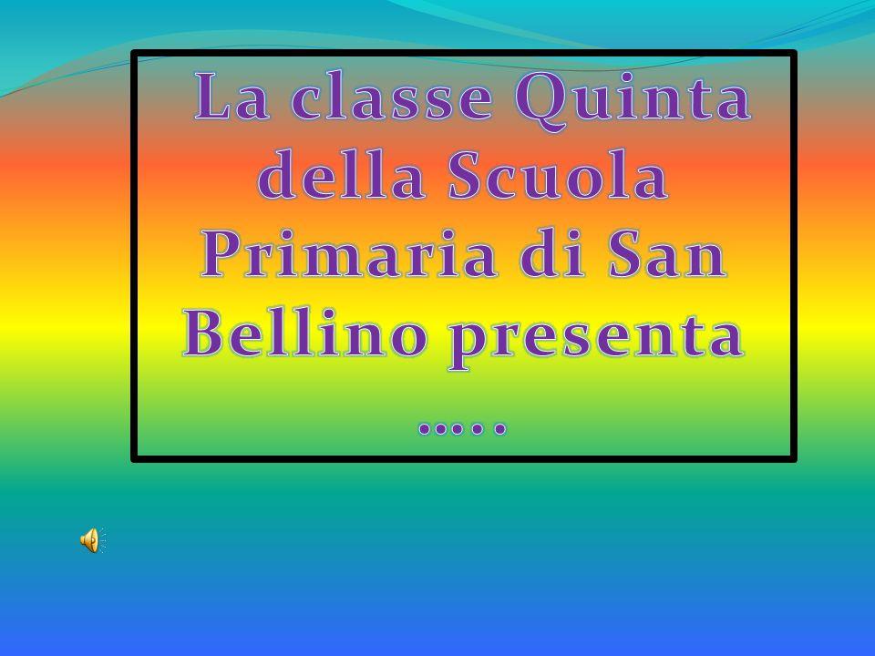 La classe Quinta della Scuola Primaria di San Bellino presenta …..